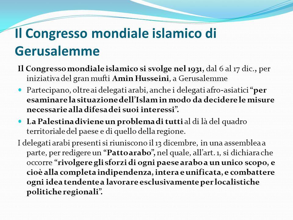 Il Congresso mondiale islamico di Gerusalemme Il Congresso mondiale islamico si svolge nel 1931, dal 6 al 17 dic., per iniziativa del gran mufti Amin
