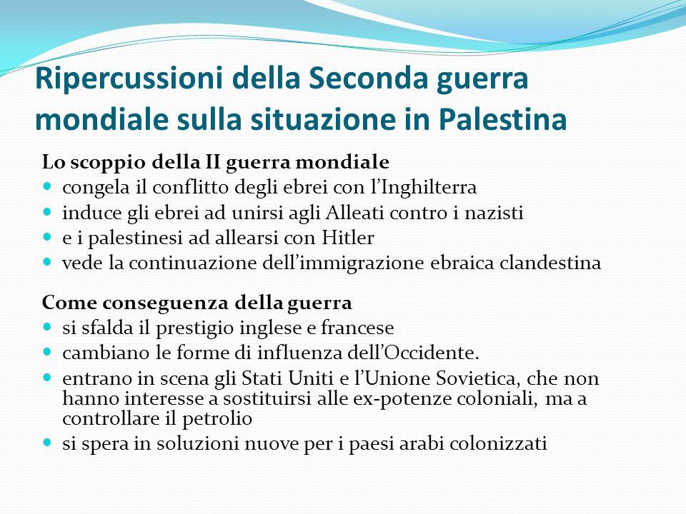 Ripercussioni della Seconda guerra mondiale sulla situazione in Palestina Lo scoppio della II guerra mondiale congela il conflitto degli ebrei con l'I