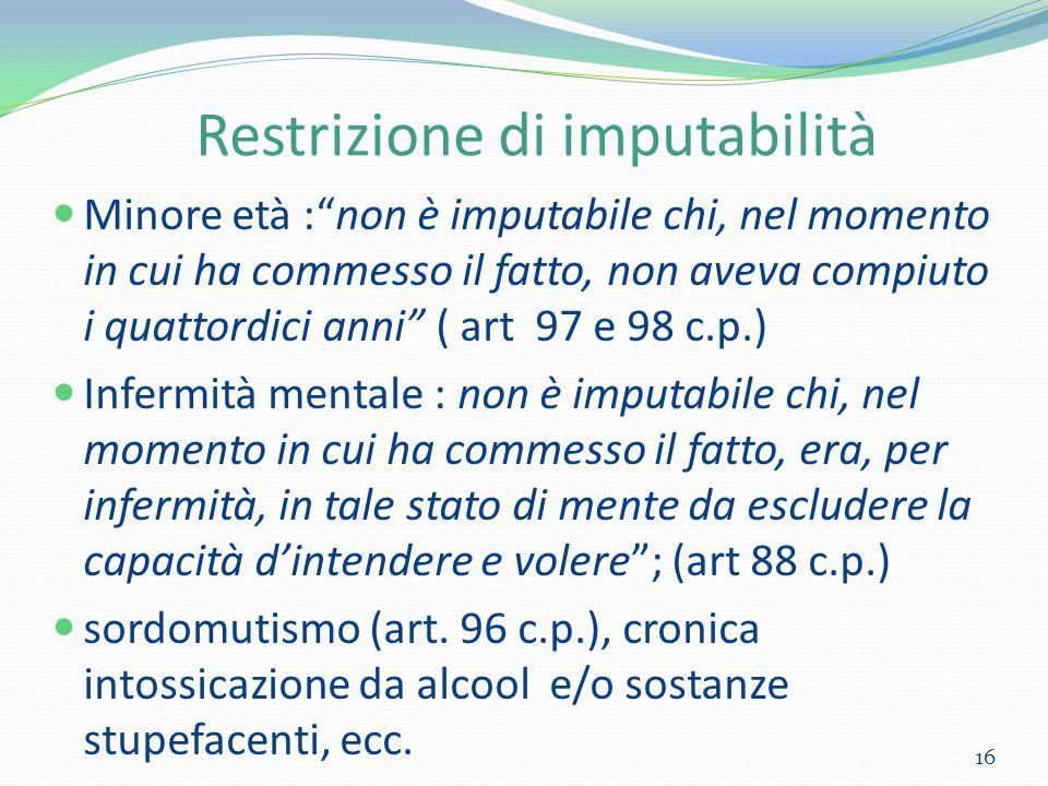 """Restrizione di imputabilità Minore età :""""non è imputabile chi, nel momento in cui ha commesso il fatto, non aveva compiuto i quattordici anni"""" ( art 9"""