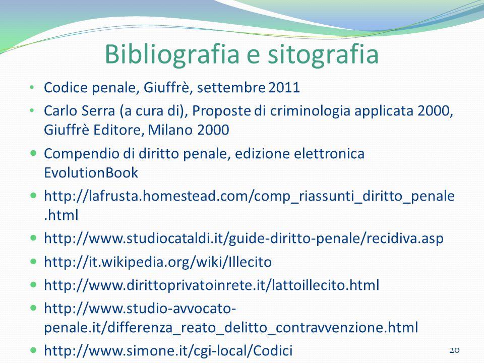 Bibliografia e sitografia Codice penale, Giuffrè, settembre 2011 Carlo Serra (a cura di), Proposte di criminologia applicata 2000, Giuffrè Editore, Mi