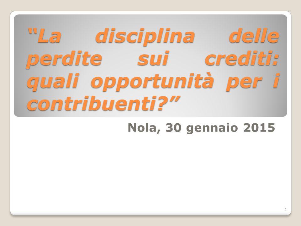 """""""La disciplina delle perdite sui crediti: quali opportunità per i contribuenti?"""" Nola, 30 gennaio 2015 1"""