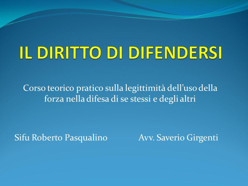 Corso teorico pratico sulla legittimità dell'uso della forza nella difesa di se stessi e degli altri Sifu Roberto PasqualinoAvv. Saverio Girgenti