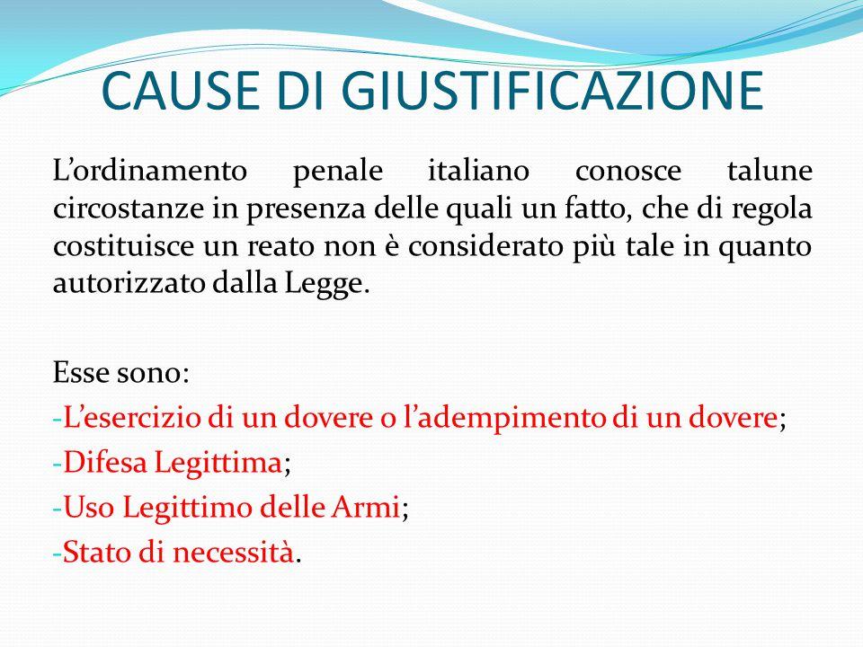 CAUSE DI GIUSTIFICAZIONE L'ordinamento penale italiano conosce talune circostanze in presenza delle quali un fatto, che di regola costituisce un reato