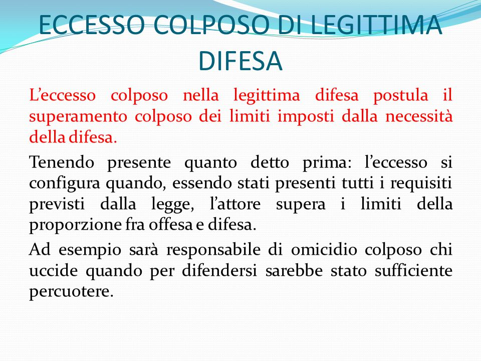 ECCESSO COLPOSO DI LEGITTIMA DIFESA L'eccesso colposo nella legittima difesa postula il superamento colposo dei limiti imposti dalla necessità della d