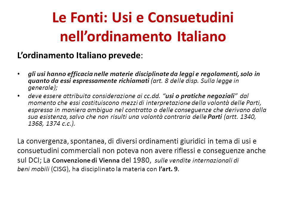 Le Fonti: Usi e Consuetudini nell'ordinamento Italiano L'ordinamento Italiano prevede: gli usi hanno efficacia nelle materie disciplinate da leggi e r