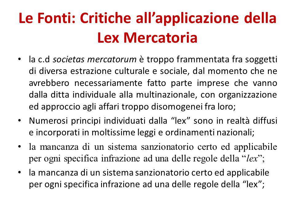 Le Fonti: Critiche all'applicazione della Lex Mercatoria la c.d societas mercatorum è troppo frammentata fra soggetti di diversa estrazione culturale