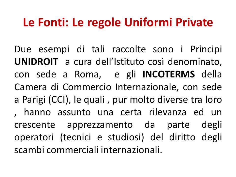 Le Fonti: Le regole Uniformi Private Due esempi di tali raccolte sono i Principi UNIDROIT a cura dell'Istituto così denominato, con sede a Roma, e gli