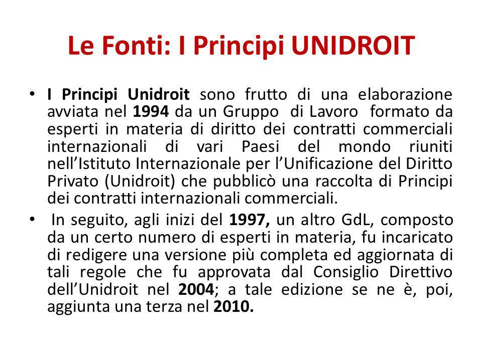 Le Fonti: I Principi UNIDROIT I Principi Unidroit sono frutto di una elaborazione avviata nel 1994 da un Gruppo di Lavoro formato da esperti in materi