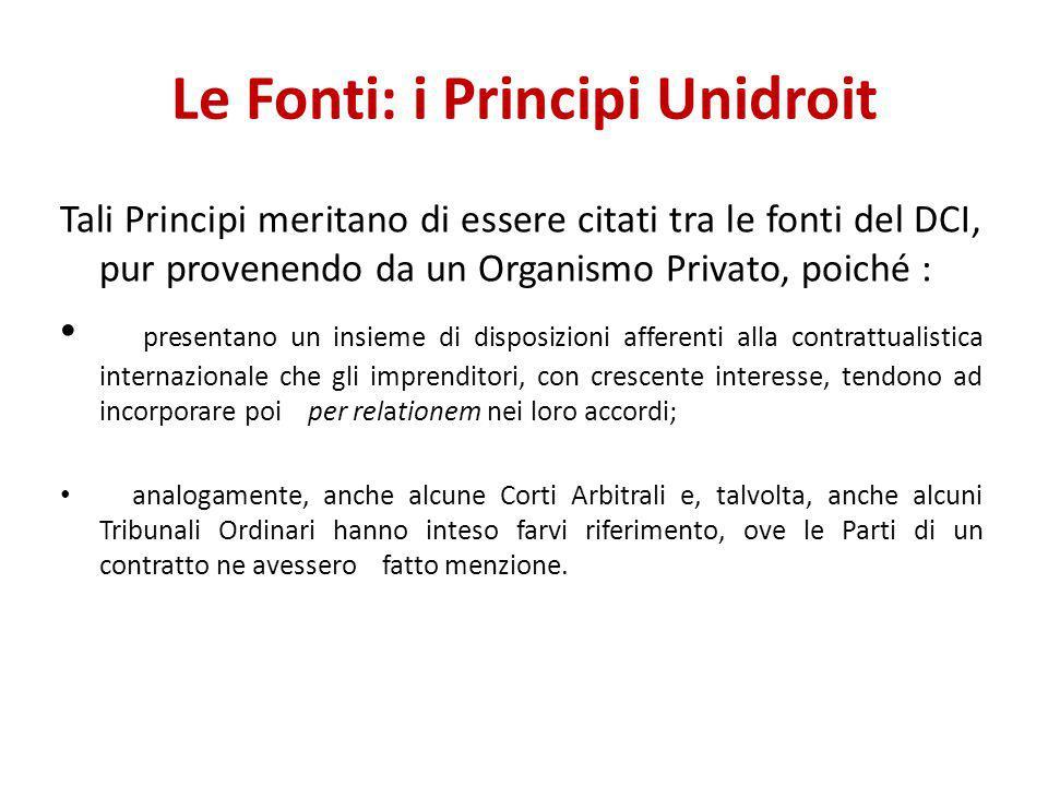 Le Fonti: i Principi Unidroit Tali Principi meritano di essere citati tra le fonti del DCI, pur provenendo da un Organismo Privato, poiché : presentan