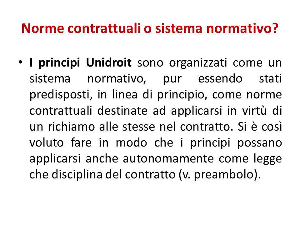 Norme contrattuali o sistema normativo? I principi Unidroit sono organizzati come un sistema normativo, pur essendo stati predisposti, in linea di pri