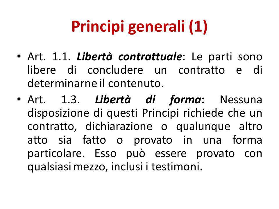 Principi generali (1) Art. 1.1. Libertà contrattuale: Le parti sono libere di concludere un contratto e di determinarne il contenuto. Art. 1.3. Libert