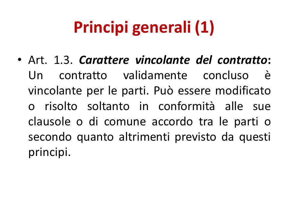 Principi generali (1) Art. 1.3. Carattere vincolante del contratto: Un contratto validamente concluso è vincolante per le parti. Può essere modificato