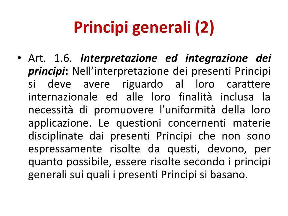 Principi generali (2) Art. 1.6. Interpretazione ed integrazione dei principi: Nell'interpretazione dei presenti Principi si deve avere riguardo al lor