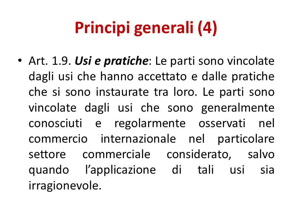 Principi generali (4) Art. 1.9. Usi e pratiche: Le parti sono vincolate dagli usi che hanno accettato e dalle pratiche che si sono instaurate tra loro