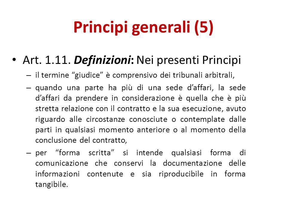 """Principi generali (5) Art. 1.11. Definizioni: Nei presenti Principi – il termine """"giudice"""" è comprensivo dei tribunali arbitrali, – quando una parte h"""