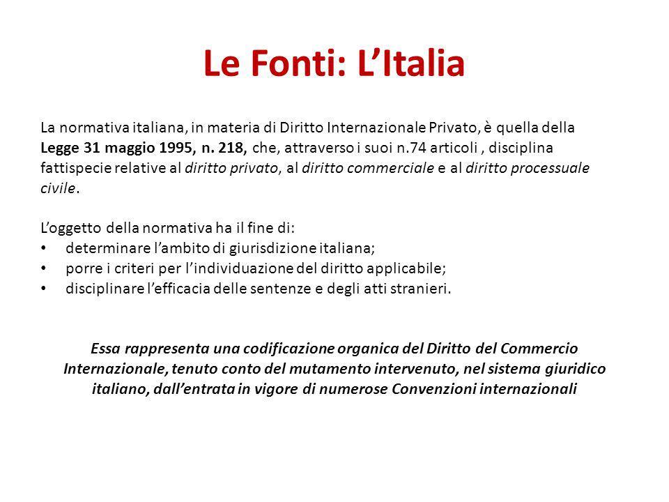 Le Fonti: L'Italia La normativa italiana, in materia di Diritto Internazionale Privato, è quella della Legge 31 maggio 1995, n. 218, che, attraverso i