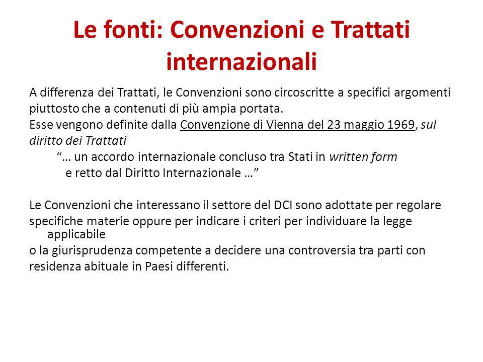 Le fonti: Convenzioni e Trattati internazionali A differenza dei Trattati, le Convenzioni sono circoscritte a specifici argomenti piuttosto che a cont
