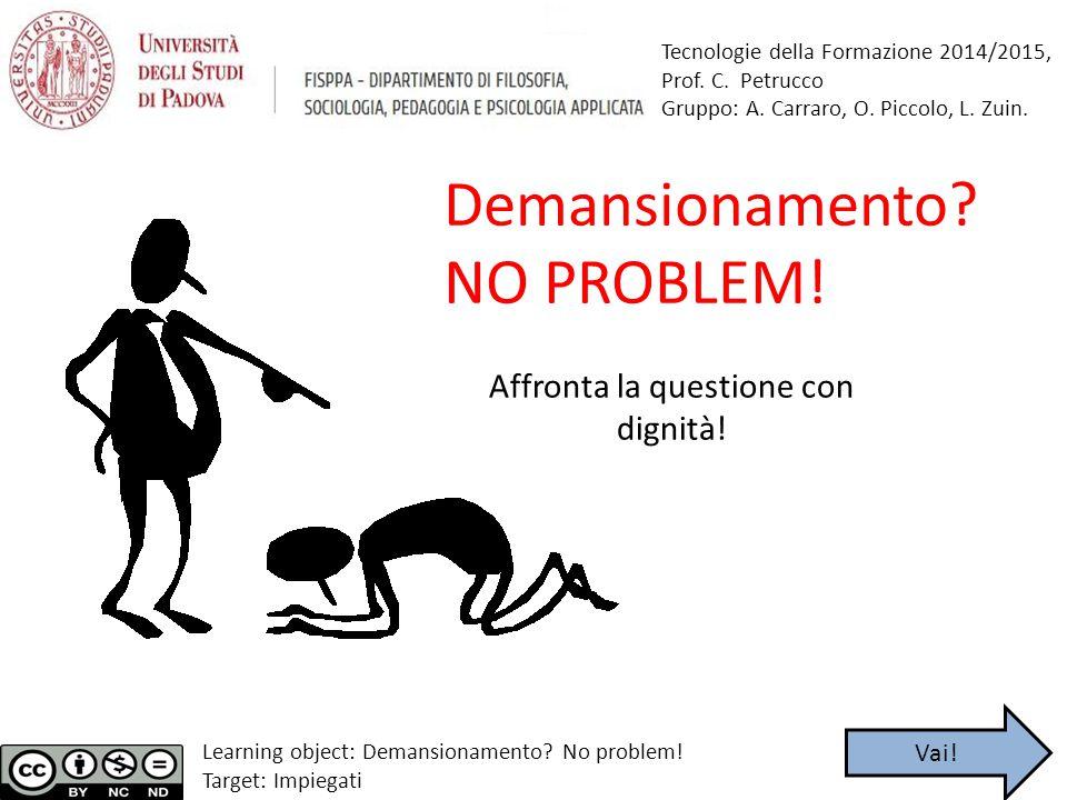 Tecnologie della Formazione 2014/2015, Prof. C. Petrucco Gruppo: A. Carraro, O. Piccolo, L. Zuin. Demansionamento? NO PROBLEM! Learning object: Demans