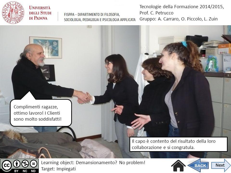 Complimenti ragazze, ottimo lavoro! I Clienti sono molto soddisfatti! Il capo è contento del risultato della loro collaborazione e si congratula. Lear