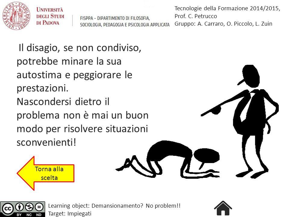 Tecnologie della Formazione 2014/2015, Prof. C. Petrucco Gruppo: A. Carraro, O. Piccolo, L. Zuin Learning object: Demansionamento? No problem!! Target