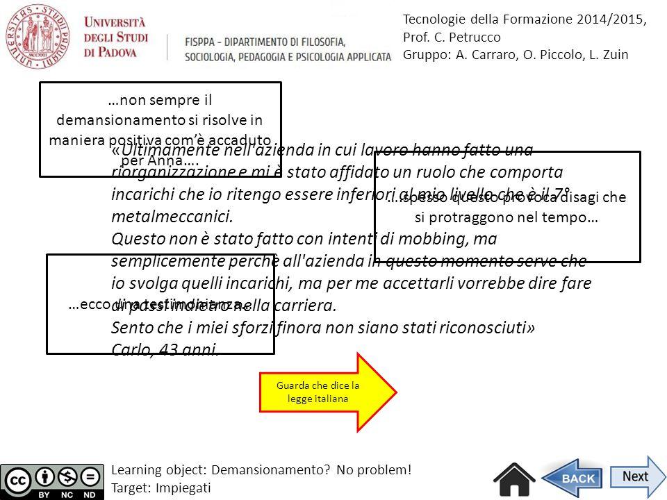 Tecnologie della Formazione 2014/2015, Prof. C. Petrucco Gruppo: A. Carraro, O. Piccolo, L. Zuin Learning object: Demansionamento? No problem! Target: