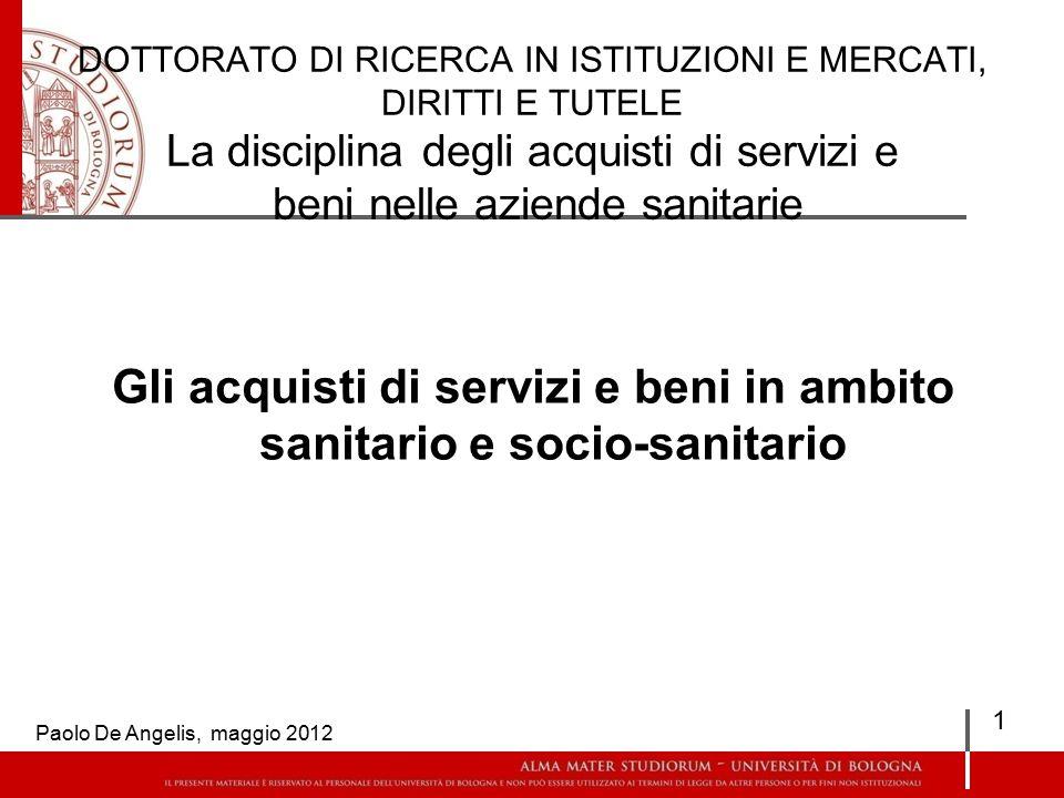 GLI ACQUISTI DI BENI E SERVIZI IN AMBITO SANITARIO E SOCIO-SANITARIO Paolo De Angelis, maggio 2012 62