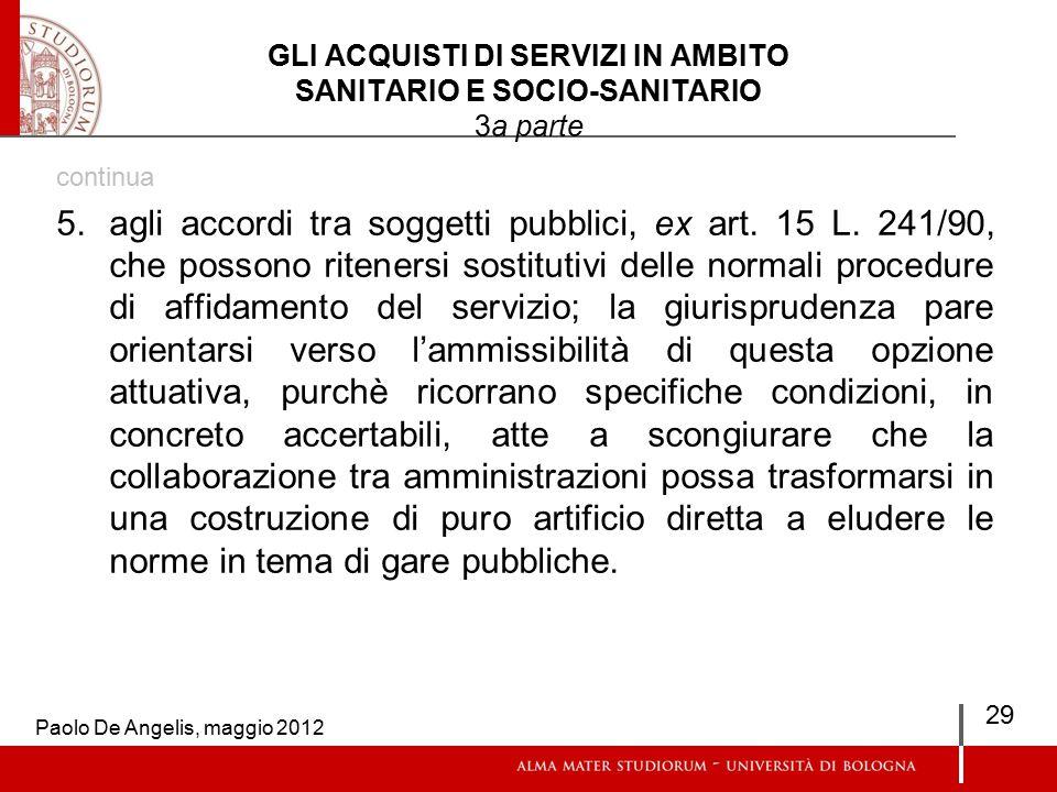 GLI ACQUISTI DI SERVIZI IN AMBITO SANITARIO E SOCIO-SANITARIO 3a parte continua 5.agli accordi tra soggetti pubblici, ex art.