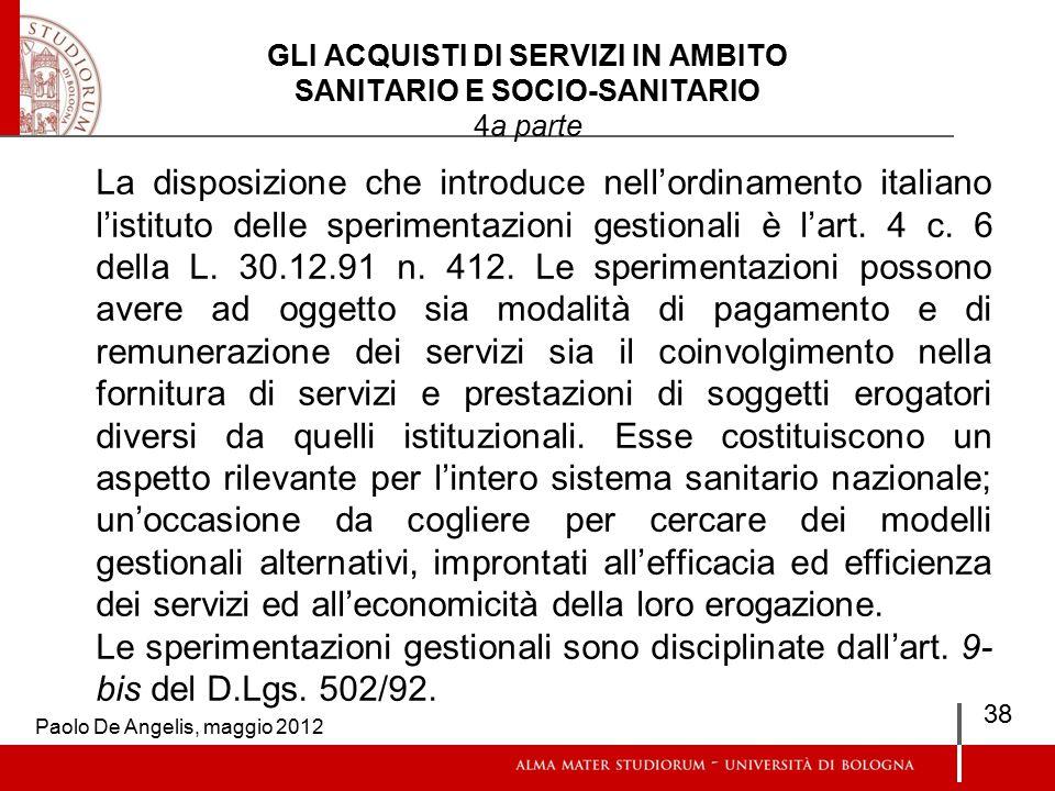 GLI ACQUISTI DI SERVIZI IN AMBITO SANITARIO E SOCIO-SANITARIO 4a parte La disposizione che introduce nell'ordinamento italiano l'istituto delle sperimentazioni gestionali è l'art.