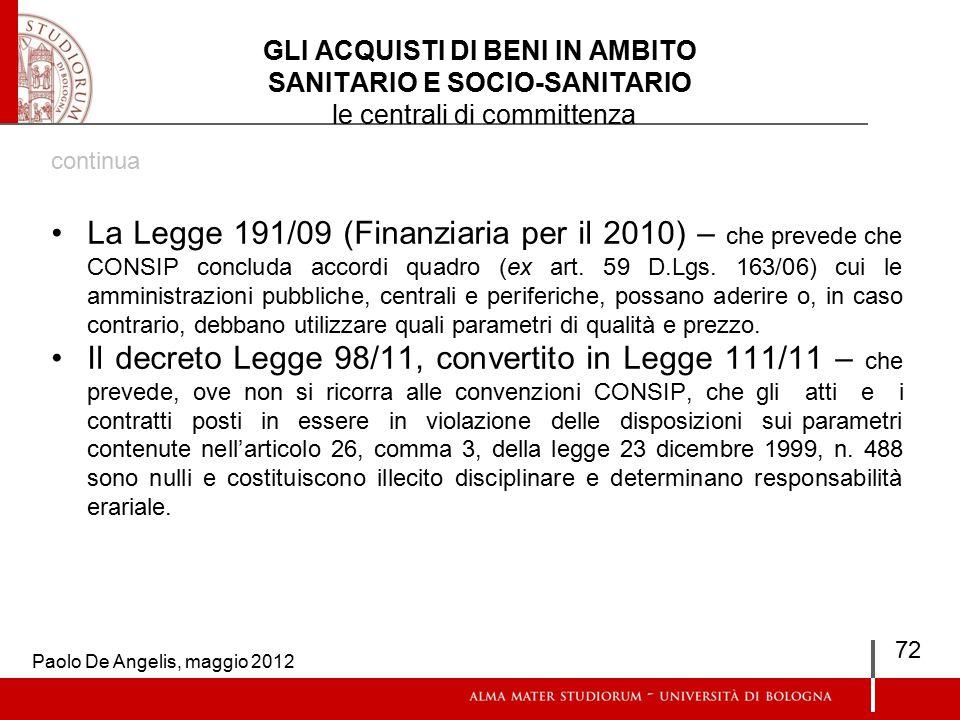 GLI ACQUISTI DI BENI IN AMBITO SANITARIO E SOCIO-SANITARIO le centrali di committenza continua La Legge 191/09 (Finanziaria per il 2010) – che prevede che CONSIP concluda accordi quadro (ex art.