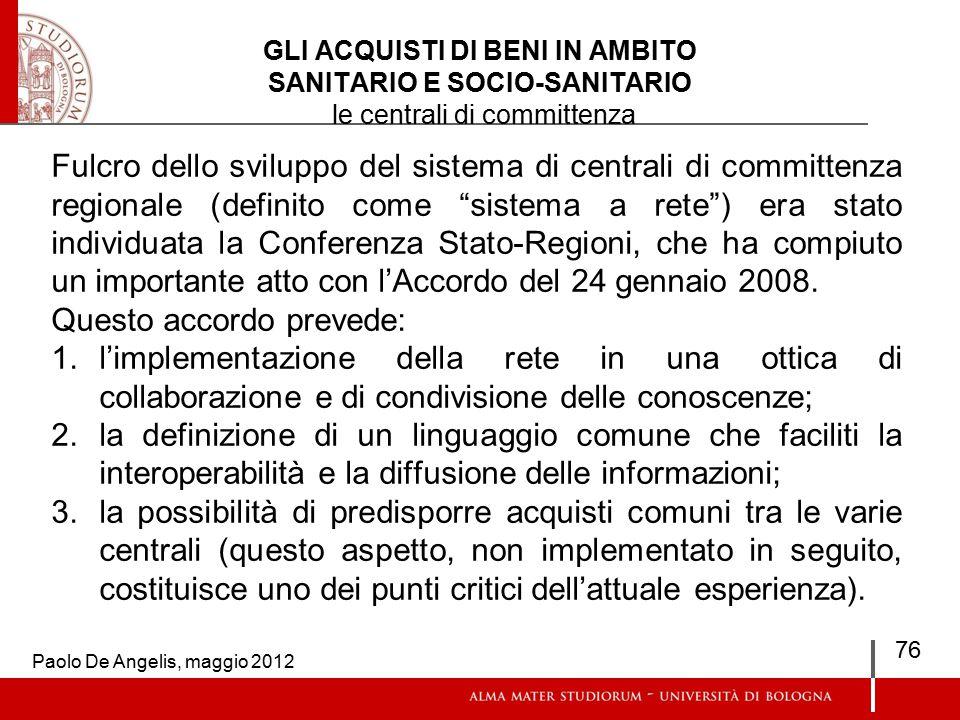 GLI ACQUISTI DI BENI IN AMBITO SANITARIO E SOCIO-SANITARIO le centrali di committenza Fulcro dello sviluppo del sistema di centrali di committenza regionale (definito come sistema a rete ) era stato individuata la Conferenza Stato-Regioni, che ha compiuto un importante atto con l'Accordo del 24 gennaio 2008.