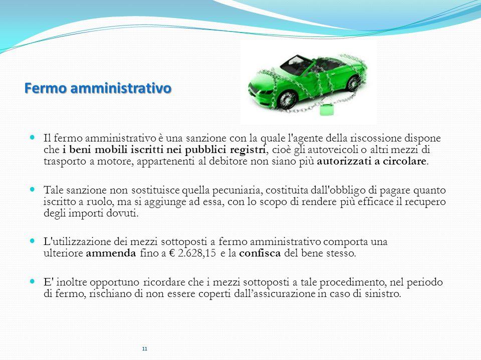 Fermo amministrativo Il fermo amministrativo è una sanzione con la quale l'agente della riscossione dispone che i beni mobili iscritti nei pubblici re