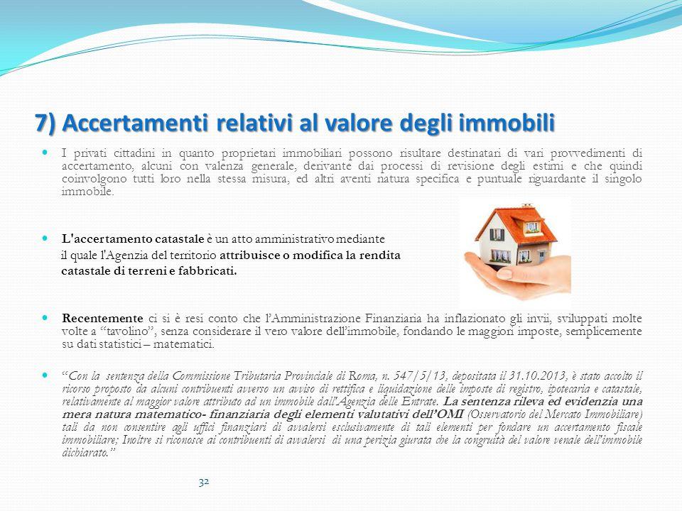 7) Accertamenti relativi al valore degli immobili I privati cittadini in quanto proprietari immobiliari possono risultare destinatari di vari provvedi