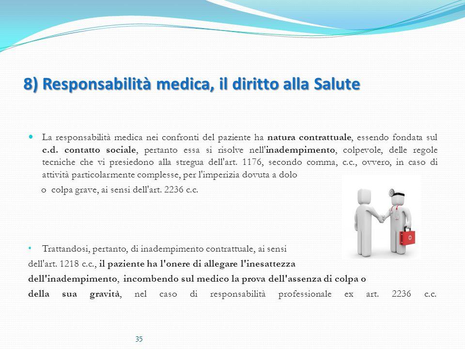 8) Responsabilità medica, il diritto alla Salute La responsabilità medica nei confronti del paziente ha natura contrattuale, essendo fondata sul c.d.