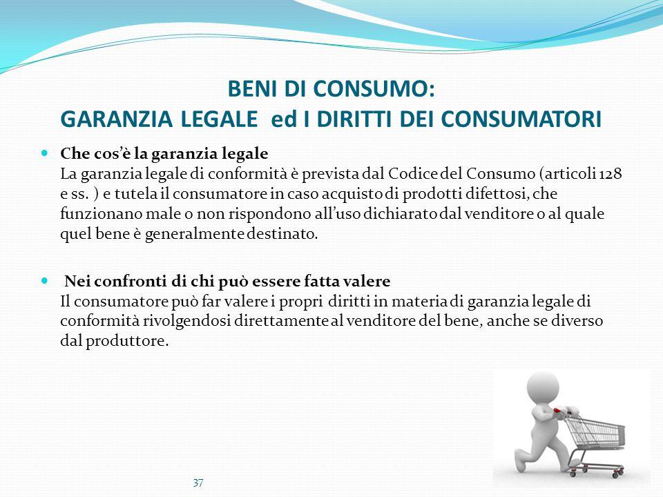 BENI DI CONSUMO: GARANZIA LEGALE ed I DIRITTI DEI CONSUMATORI Che cos'è la garanzia legale La garanzia legale di conformità è prevista dal Codice del Consumo (articoli 128 e ss.