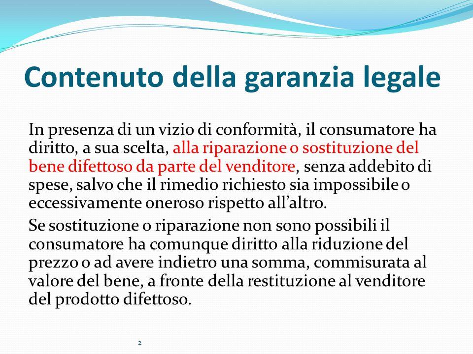 Contenuto della garanzia legale In presenza di un vizio di conformità, il consumatore ha diritto, a sua scelta, alla riparazione o sostituzione del be