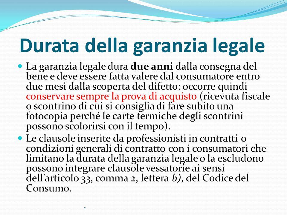 Durata della garanzia legale La garanzia legale dura due anni dalla consegna del bene e deve essere fatta valere dal consumatore entro due mesi dalla