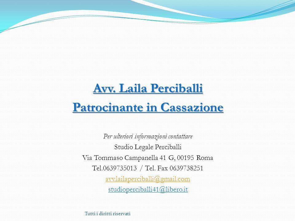 Avv. Laila Perciballi Patrocinante in Cassazione Per ulteriori informazioni contattare Studio Legale Perciballi Via Tommaso Campanella 41 G, 00195 Rom