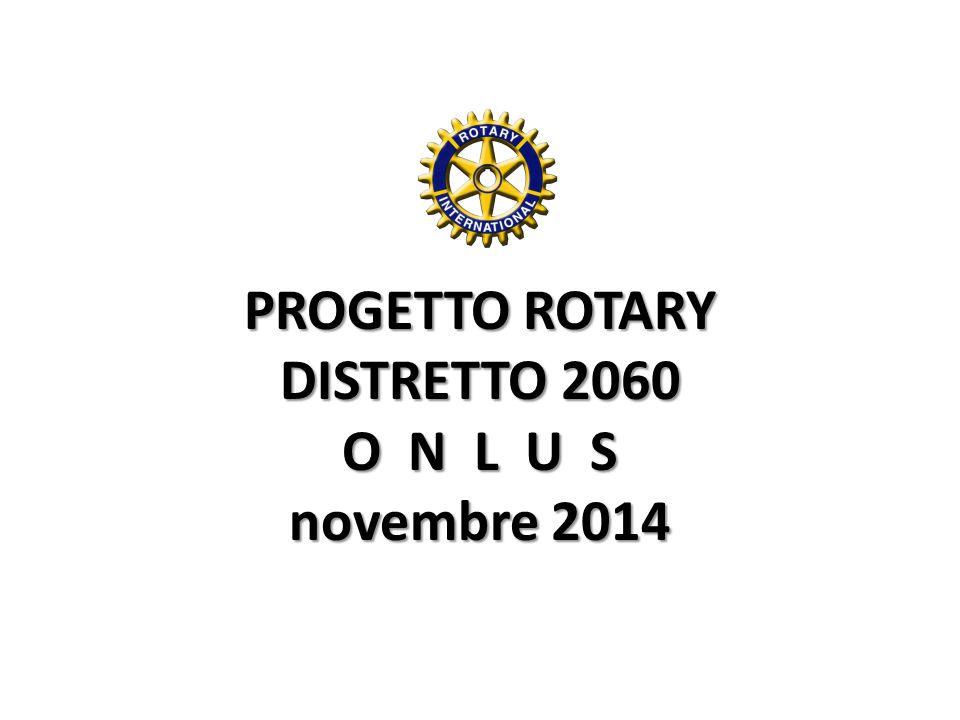 PROGETTO ROTARY DISTRETTO 2060 O N L U S novembre 2014