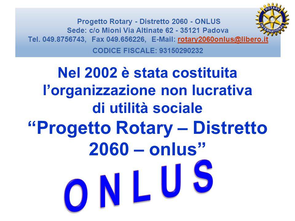 Progetto Rotary - Distretto 2060 - ONLUS Sede: c/o Mioni Via Altinate 62 - 35121 Padova Tel. 049.8756743, Fax 049.656226, E-Mail: rotary2060onlus@libe