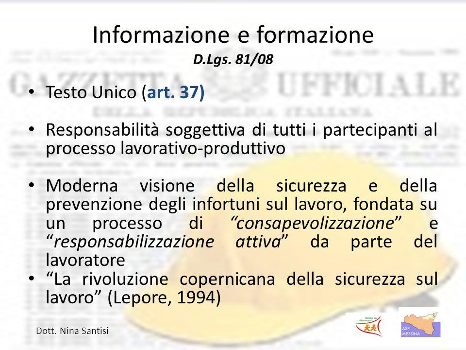 Informazione e formazione D.Lgs. 81/08 Testo Unico (art. 37) Responsabilità soggettiva di tutti i partecipanti al processo lavorativo-produttivo Moder