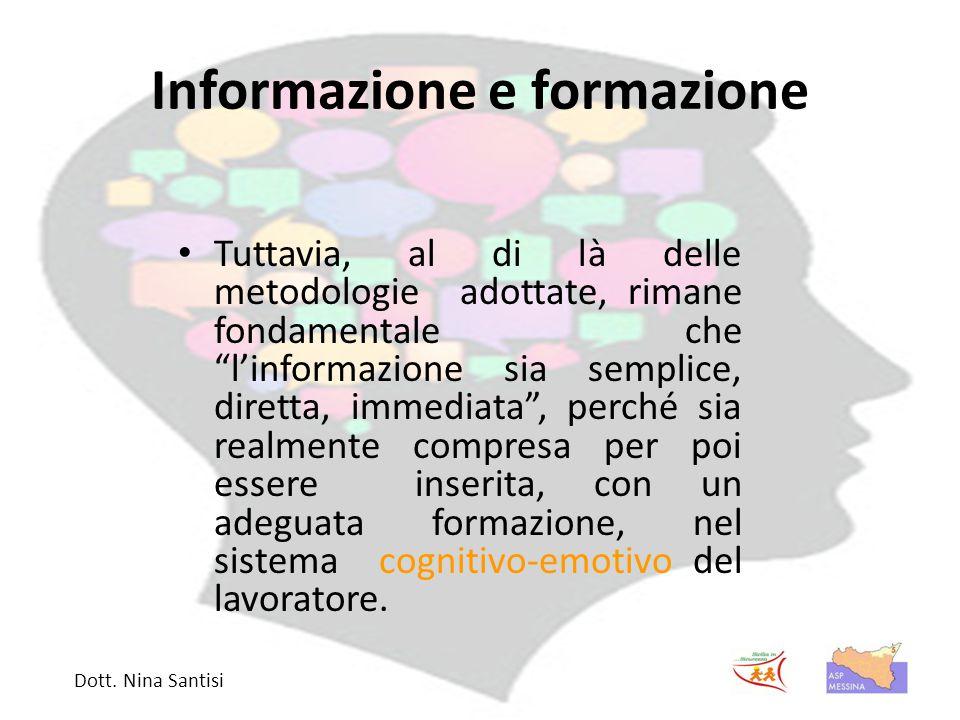 Informazione e formazione Tuttavia, al di là delle metodologie adottate, rimane fondamentale che l'informazione sia semplice, diretta, immediata , perché sia realmente compresa per poi essere inserita, con un adeguata formazione, nel sistema cognitivo-emotivo del lavoratore.