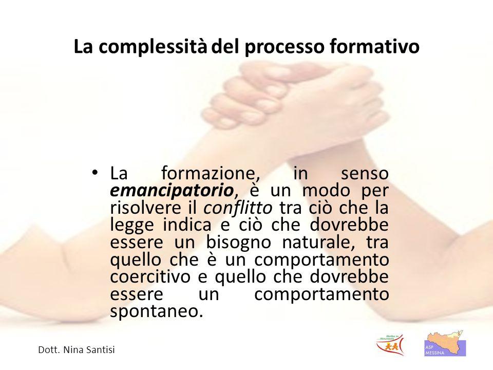 La complessità del processo formativo La formazione, in senso emancipatorio, è un modo per risolvere il conflitto tra ciò che la legge indica e ciò ch
