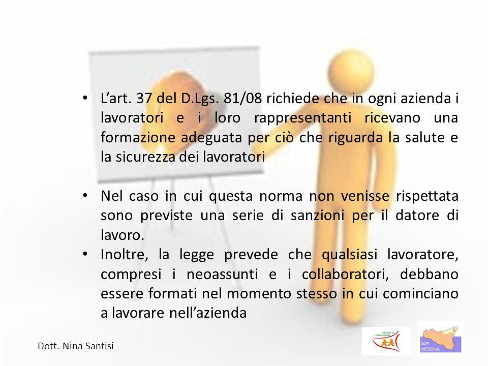 L'art. 37 del D.Lgs. 81/08 richiede che in ogni azienda i lavoratori e i loro rappresentanti ricevano una formazione adeguata per ciò che riguarda la