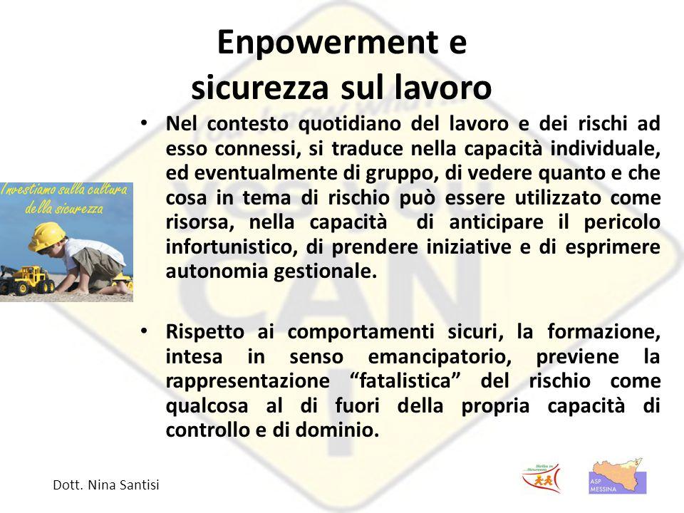 Enpowerment e sicurezza sul lavoro Nel contesto quotidiano del lavoro e dei rischi ad esso connessi, si traduce nella capacità individuale, ed eventua