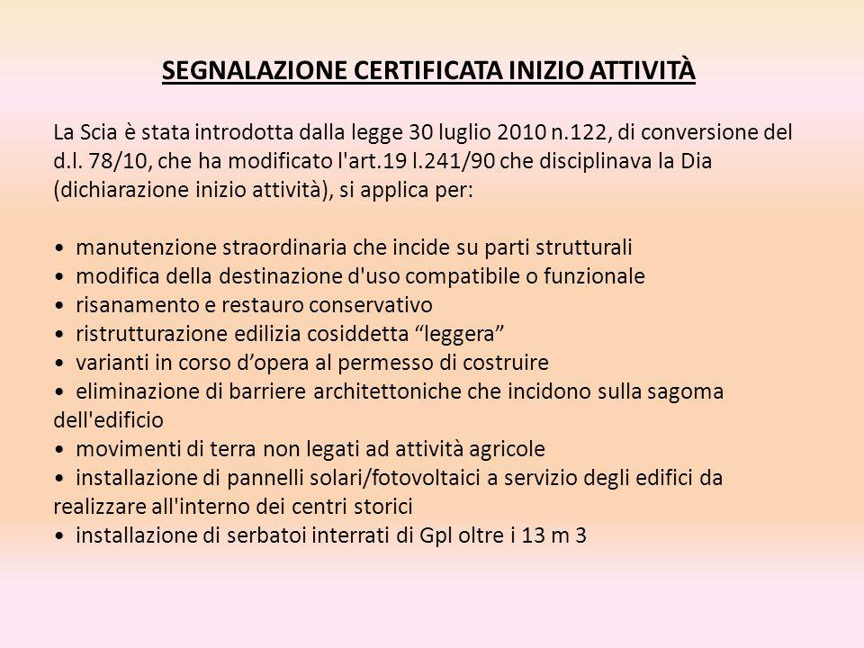 SEGNALAZIONE CERTIFICATA INIZIO ATTIVITÀ La Scia è stata introdotta dalla legge 30 luglio 2010 n.122, di conversione del d.l. 78/10, che ha modificato