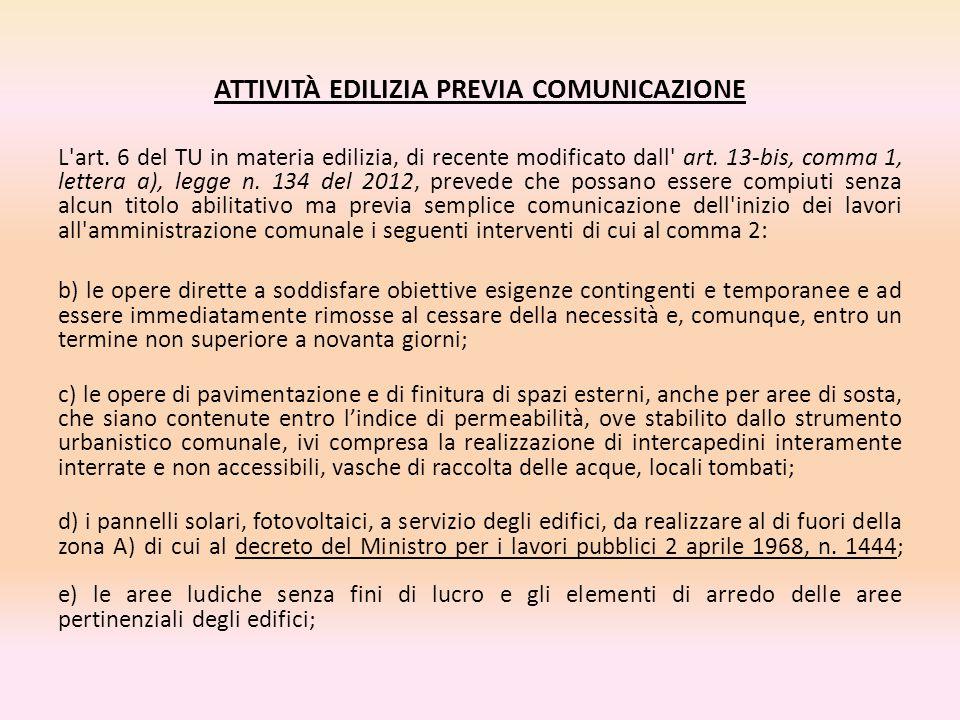 ATTIVITÀ EDILIZIA PREVIA COMUNICAZIONE L'art. 6 del TU in materia edilizia, di recente modificato dall' art. 13-bis, comma 1, lettera a), legge n. 134