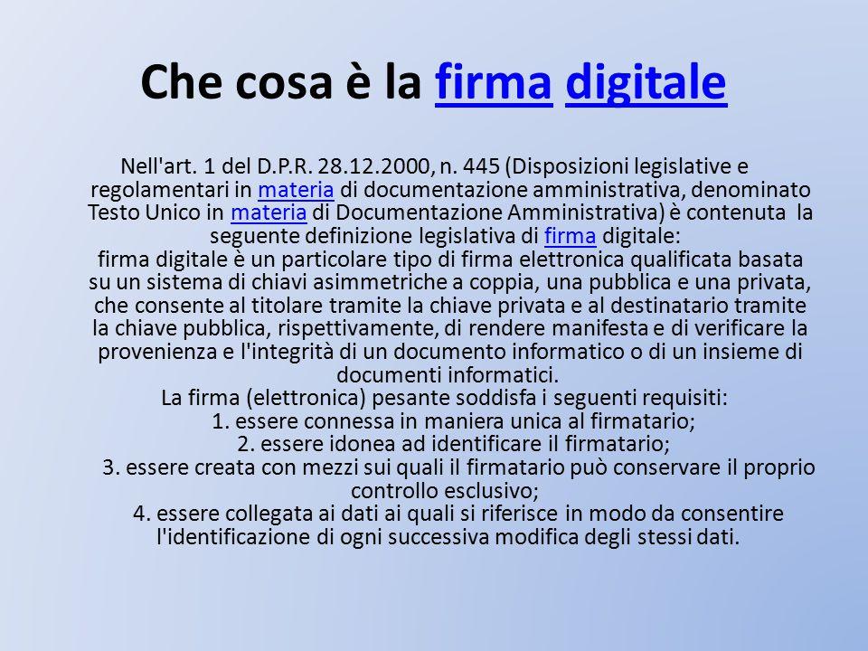Che cosa è la firma digitalefirmadigitale Nell'art. 1 del D.P.R. 28.12.2000, n. 445 (Disposizioni legislative e regolamentari in materia di documentaz