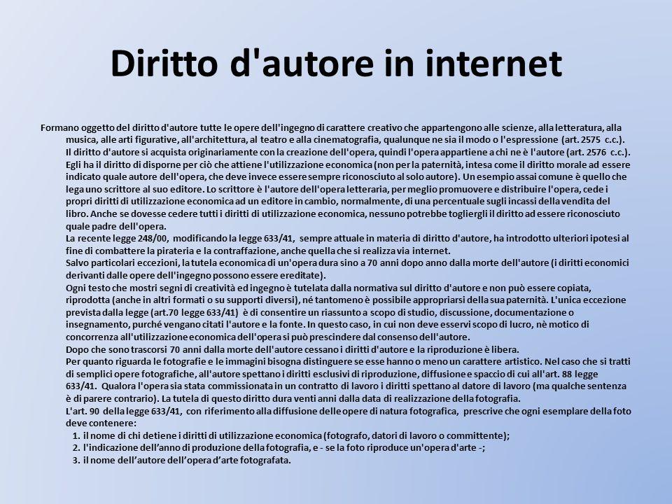 Diritto d'autore in internet Formano oggetto del diritto d'autore tutte le opere dell'ingegno di carattere creativo che appartengono alle scienze, all