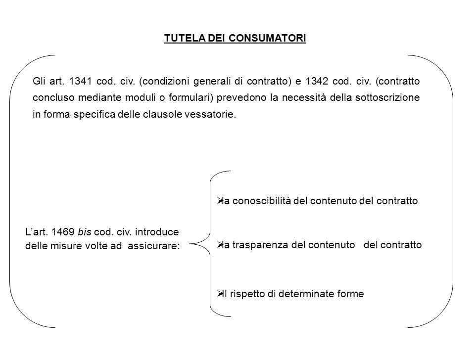 TUTELA DEI CONSUMATORI Gli art. 1341 cod. civ. (condizioni generali di contratto) e 1342 cod. civ. (contratto concluso mediante moduli o formulari) pr