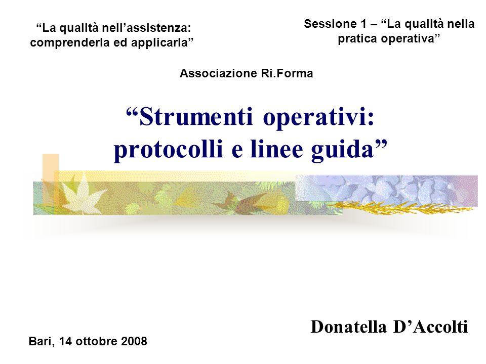 """""""Strumenti operativi: protocolli e linee guida"""" Donatella D'Accolti """"La qualità nell'assistenza: comprenderla ed applicarla"""" Sessione 1 – """"La qualità"""